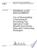 Federal Land Management  Use of Stewardship Contracting is Increasing  but Agencies Could Benefit from Better Data and Contracting Strategies Book