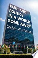 Faith and Politics in a World Gone Awry