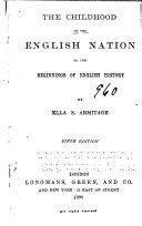 The Childhood of the English Nation  Or  The Beginnings of English History