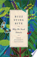 """""""Buzz, Sting, Bite: Why We Need Insects"""" by Anne Sverdrup-Thygeson"""