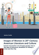 Images of Women in 20th-Century American Literature and Culture  : Female emancipation and changing gender roles in The Age of Innocence, Breakfast at Tiffany's and Sex and the City