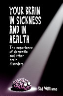 Your Brain in Sickness and in Health  The Experience of Dementia and Other Brain Disorders