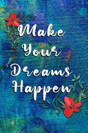 Make Your Dreams Happen Inspirational Boys Journal Great Gift For Girls With 120 Lined Journal Pages