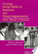 """Teaching Social Skills to Students with Visual Impairments: From Theory to Practice"" by Sharon Sacks, Karen E. Wolffe"
