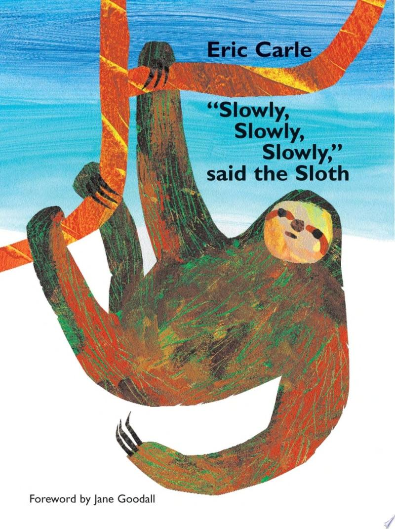 Slowly  Slowly  Slowly   Said the Sloth