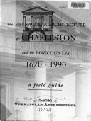 The Vernacular Architecture of Charleston and the Lowcountry  1670 1990