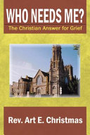 Who Needs Me  the Christian Answer for Grief
