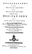 Considerations Upon Christian Truths and Christian Duties; Digested Into Meditations for Every Day in the Year