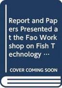 Rapport Et Documents Présentés À L'atelier de la FAO Sur la Technologie, L'utilization Et L'assurance de Qualité Du Poisson