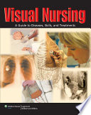 """Visual Nursing: A Guide to Diseases, Skills, and Treatments"" by Lippincott Williams & Wilkins"