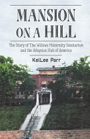 Mansion on a Hill  The Story of the Willows Maternity Sanitarium and the Adoption Hub of America Book PDF