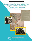 Learning about our world and our past : using the tools and resources of geography and U.S. history : a report of the 1994 NAEP assessment