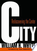 """City: Rediscovering the Center"" by William H. Whyte, Paco Underhill"