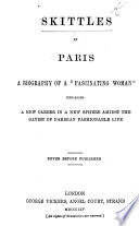 Skittles in Paris  A biography of a    Fascinating Woman     unfolding a new career in a new sphere amidst the gayest of Parisian fashionable life   By William Stephens Hayward