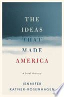 The Ideas That Made America  A Brief History