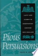 Pious Persuasions  : Laity and Clergy in Eighteenth-century New England