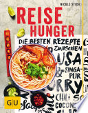 Reisehunger  : Die besten Rezepte zwischen USA und Singapur