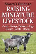Storey s Guide to Raising Miniature Livestock