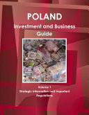 Poland Investment and Business Guide Volume 1 Strategic Information and Important Regulations