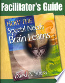 How the Special Needs Brain Learns Facilitator s Guide