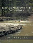 Paddling Michigan's Pine: Tales From The River Pdf/ePub eBook