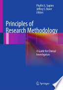 """Principles of Research Methodology: A Guide for Clinical Investigators"" by Phyllis G. Supino, Jeffrey S. Borer"