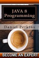 Java 8 Programming: Step by Step Java 8 Course Programming - Daniel