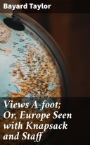 Views A-foot; Or, Europe Seen with Knapsack and Staff Pdf/ePub eBook