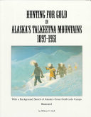 Hunting for Gold in Alaska s Talkeetna Mountains
