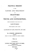 Practical remarks on the nature and treatment of fractures of the trunk and extremities
