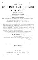 General French and English Dictionary newly composed from the Dictionaries of the French Academy, Laveaux, Boiste, Bescherelle, etc.; from the English Dictionaries of Johnson, Webster, Richardson, etc., and the special Dictionaries and Works of both Languages