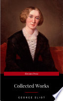The Collected Complete Works Of George Eliot Huge Collection Including The Mill On The Floss Middlemarch Romola Silas Marner Daniel Deronda Felix Holt Adam Bede Brother Jacob More