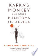 Kafka s Monkey and Other Phantoms of Africa