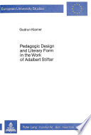 Pedagogic Design and Literary Form in the Work of Adalbert Stifter