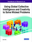 Handbook of Research on Using Global Collective Intelligence and Creativity to Solve Wicked Problems