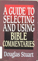 A Guide To Selecting And Using Bible Commentaries