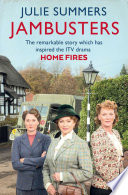 """""""Jambusters: The remarkable story which has inspired the ITV drama Home Fires"""" by Julie Summers"""