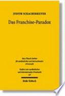 Das Franchise-Paradox  : hybride Arrangements zwischen Markt und Hierarchie im materiellen und im Kollisionsrecht