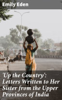'Up the Country': Letters Written to Her Sister from the Upper Provinces of India Pdf/ePub eBook