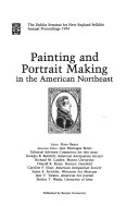 Painting and Portrait Making in the American Northeast