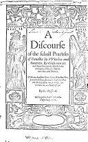 A Discourse of the Subtill Practises of Deuilles by Witches and Sorcerers