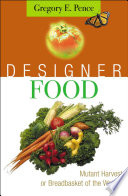 """Designer Food: Mutant Harvest Or Breadbasket of the World?"" by Gregory E. Pence"