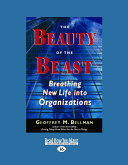 The Beauty of the Beast: Breathing New Life Into Organizations (Large Print 16pt)