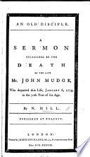 An Old Disciple  A sermon  on Acts xxi  16  occasioned by the death of Mr  J  Mudge  who departed this life  Jan  6  1779  etc   With copious extracts from his Diary
