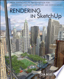 Rendering in SketchUp  : From Modeling to Presentation for Architecture, Landscape Architecture, and Interior Design
