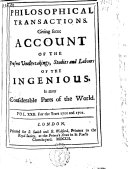 Philosophical Transactions, Giving Some Accompt of the Present Undertakings, Studies and Labors of the Ingenious in Many Considerable Parts of the World