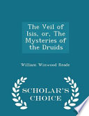 The Veil of Isis, Or, the Mysteries of the Druids - Scholar's Choice Edition