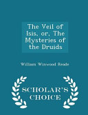 The Veil Of Isis Or The Mysteries Of The Druids Scholar S Choice Edition PDF
