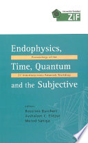 Endophysics, Time, Quantum And The Subjective - Proceedings Of The Zif Interdisciplinary Research Workshop (With Cd-rom)