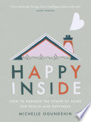 """Happy Inside: How to harness the power of home for health and happiness"" by Michelle Ogundehin"